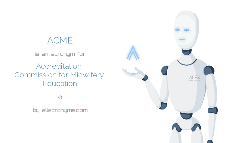 ACME is  an  acronym  for Accreditation Commission for Midwifery Education
