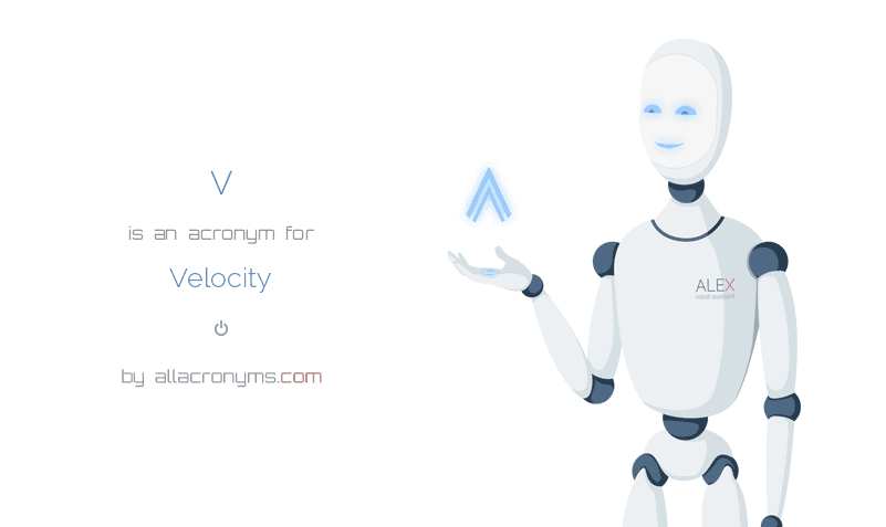 V is  an  acronym  for Velocity
