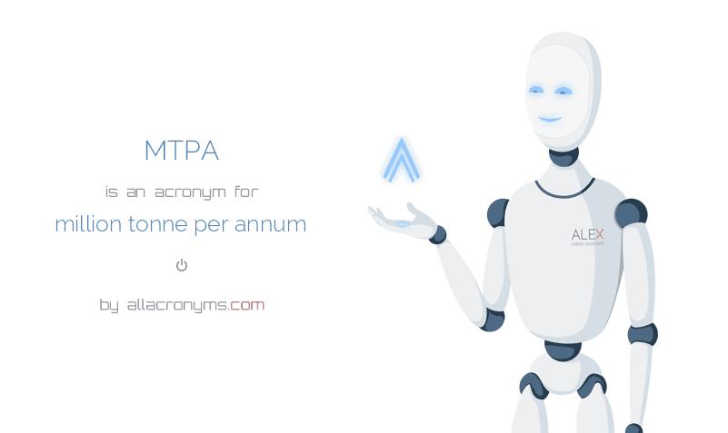 MTPA is  an  acronym  for million tonne per annum