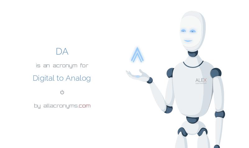 DA is  an  acronym  for Digital to Analog