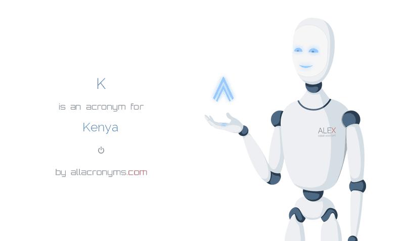 K is  an  acronym  for Kenya