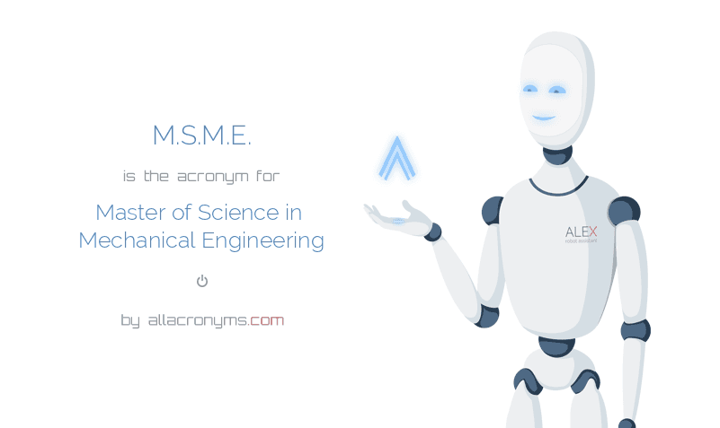 M.S.M.E. is  the  acronym  for Master of Science in Mechanical Engineering