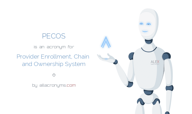 PECOS is  an  acronym  for Provider Enrollment, Chain and Ownership System