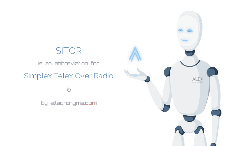 SITOR is  an  abbreviation  for Simplex Telex Over Radio