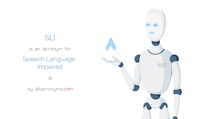 SLI is  an  acronym  for Speech Language Impaired