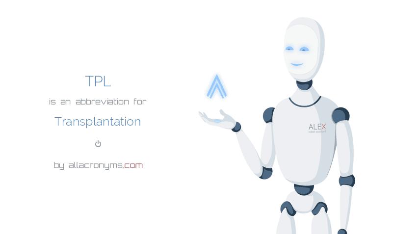 TPL is  an  abbreviation  for Transplantation