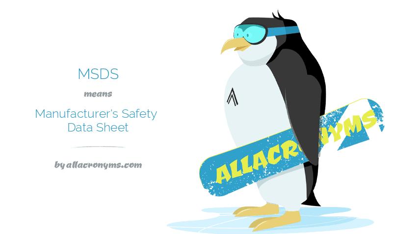 MSDS means Manufacturer's Safety Data Sheet
