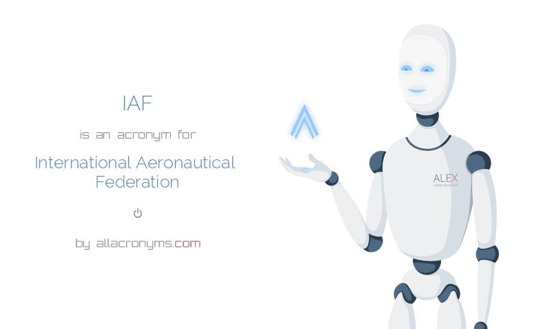 IAF is  an  acronym  for International Aeronautical Federation