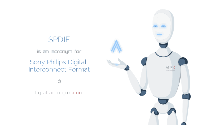 SPDIF is  an  acronym  for Sony Philips Digital Interconnect Format