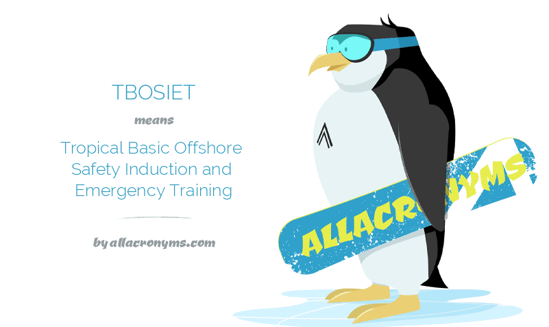 TBOSIET means Tropical Basic Offshore Safety Induction and Emergency Training