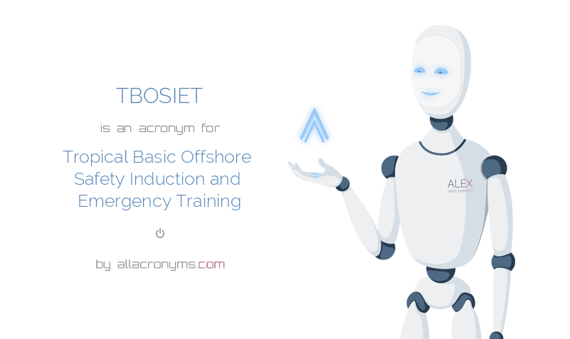 TBOSIET is  an  acronym  for Tropical Basic Offshore Safety Induction and Emergency Training