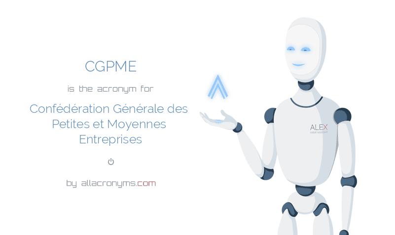 CGPME is  the  acronym  for Confédération Générale des Petites et Moyennes Entreprises