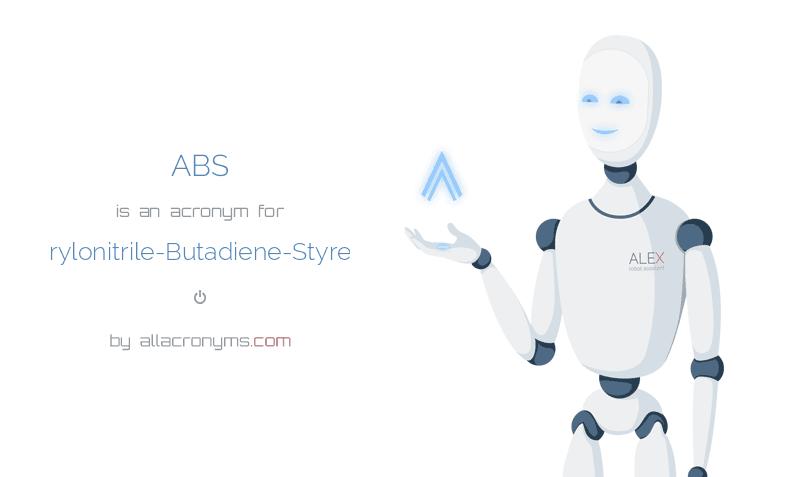 ABS is  an  acronym  for Acrylonitrile-Butadiene-Styrene