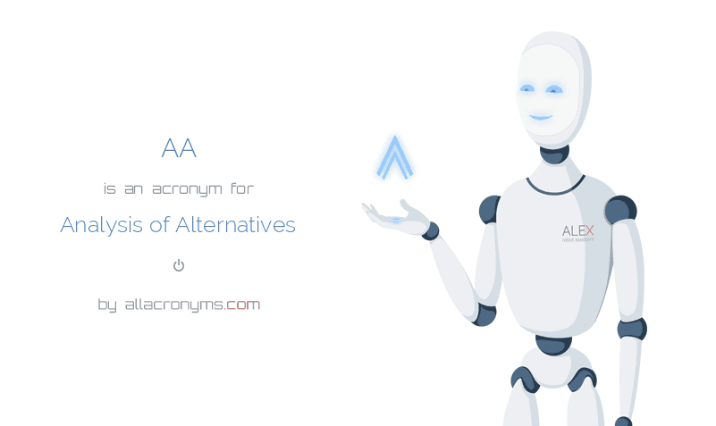 AA is  an  acronym  for Analysis of Alternatives