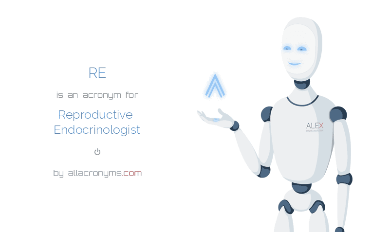 RE is  an  acronym  for Reproductive Endocrinologist