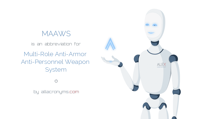 MAAWS is  an  abbreviation  for Multi-Role Anti-Armor Anti-Personnel Weapon System
