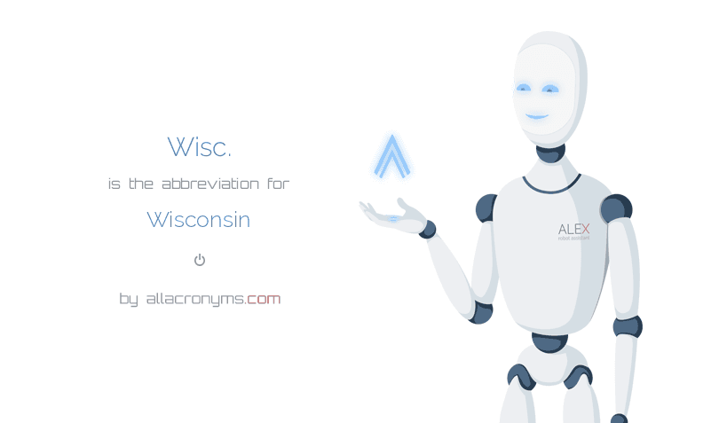 Wisc. is  the  abbreviation  for Wisconsin