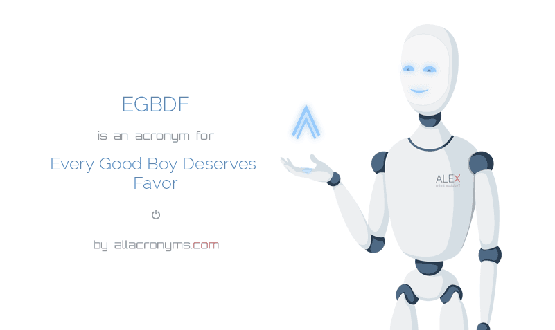 EGBDF is  an  acronym  for Every Good Boy Deserves Favor