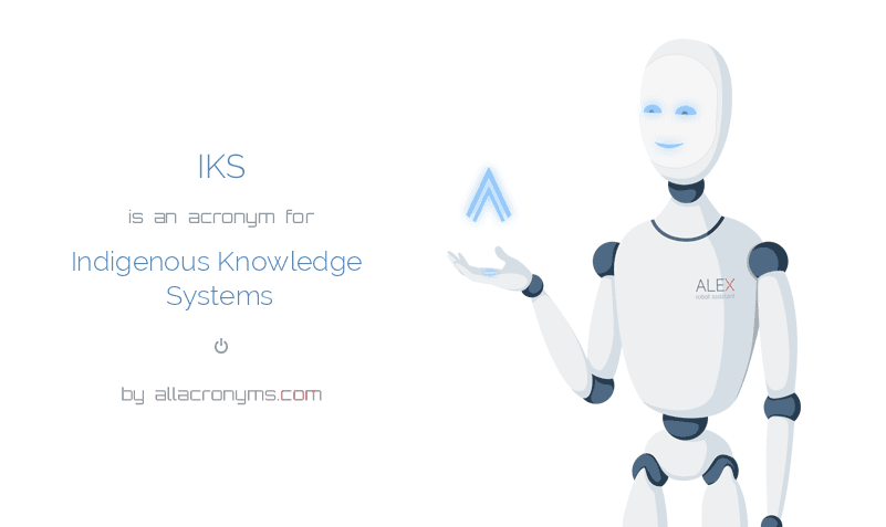 IKS is  an  acronym  for Indigenous Knowledge Systems