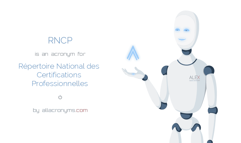 RNCP is  an  acronym  for Répertoire National des Certifications Professionnelles