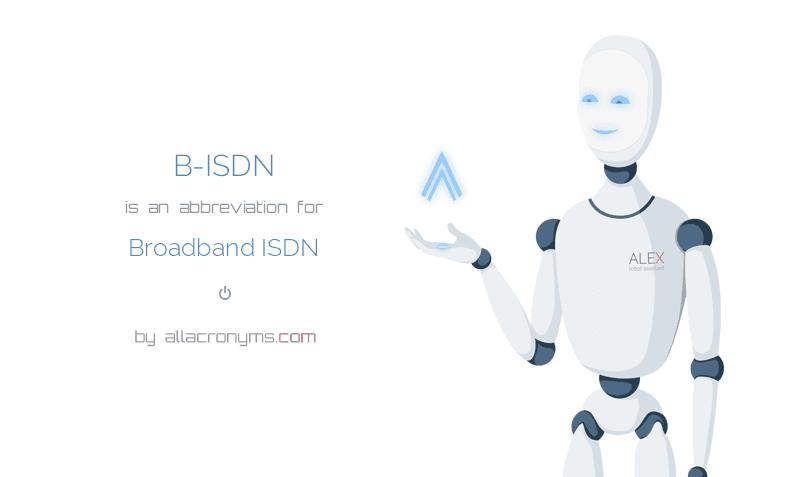 B-ISDN is  an  abbreviation  for Broadband ISDN