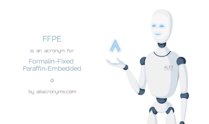FFPE is  an  acronym  for Formalin-Fixed Paraffin-Embedded