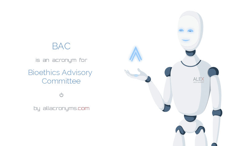 BAC is  an  acronym  for Bioethics Advisory Committee