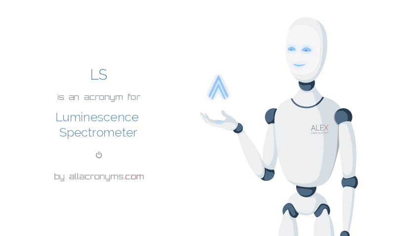 LS is  an  acronym  for Luminescence Spectrometer