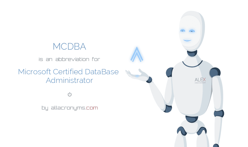 MCDBA is  an  abbreviation  for Microsoft Certified DataBase Administrator