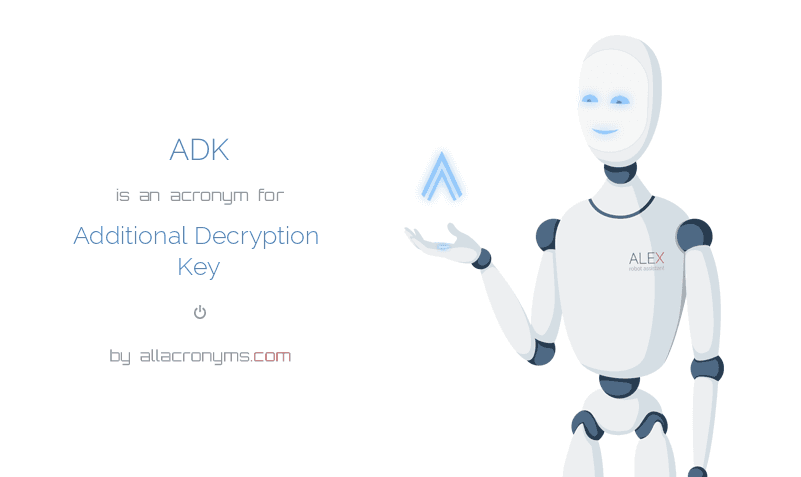 ADK is  an  acronym  for Additional Decryption Key