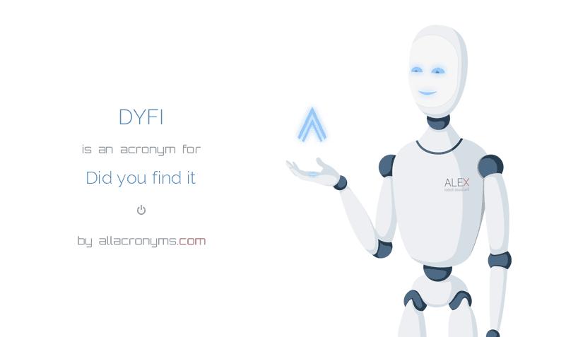 DYFI is  an  acronym  for Did you find it