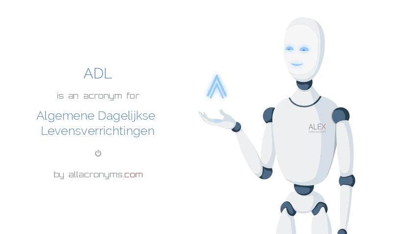 ADL is  an  acronym  for Algemene Dagelijkse Levensverrichtingen