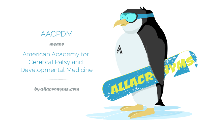 AACPDM means American Academy for Cerebral Palsy and Developmental Medicine