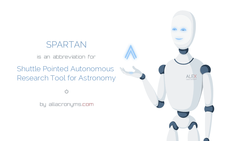 SPARTAN is  an  abbreviation  for Shuttle Pointed Autonomous Research Tool for Astronomy