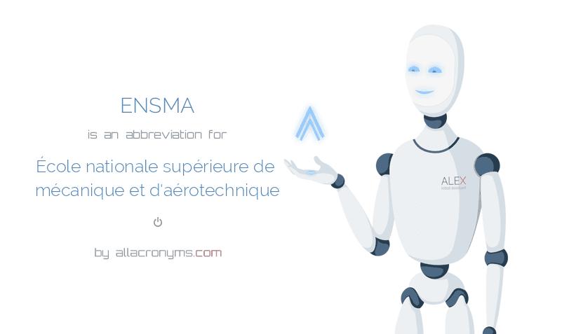 ENSMA is  an  abbreviation  for École nationale supérieure de mécanique et d'aérotechnique