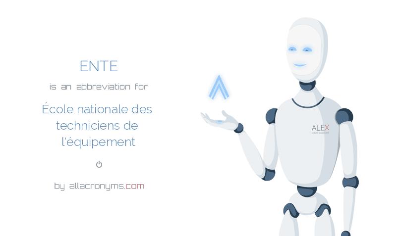ENTE is  an  abbreviation  for École nationale des techniciens de l'équipement