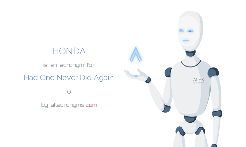 HONDA is  an  acronym  for Had One Never Did Again