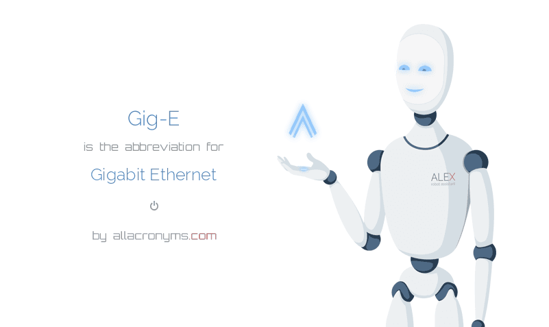 Gig-E is  the  abbreviation  for Gigabit Ethernet