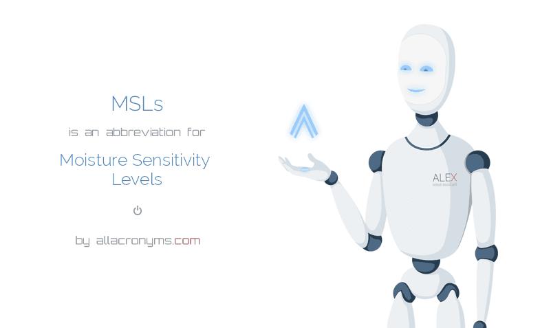MSLs is  an  abbreviation  for Moisture Sensitivity Levels