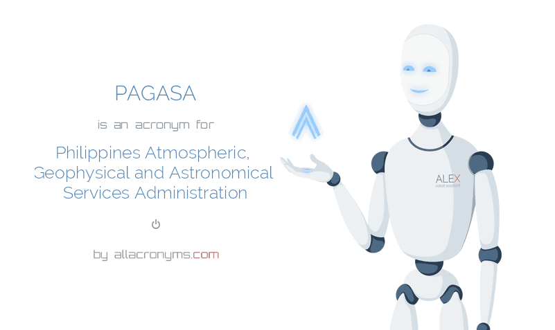 PAGASA is  an  acronym  for Philippines Atmospheric, Geophysical and Astronomical Services Administration