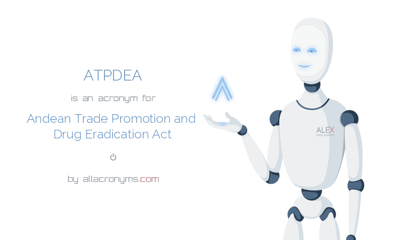 ATPDEA is  an  acronym  for Andean Trade Promotion and Drug Eradication Act