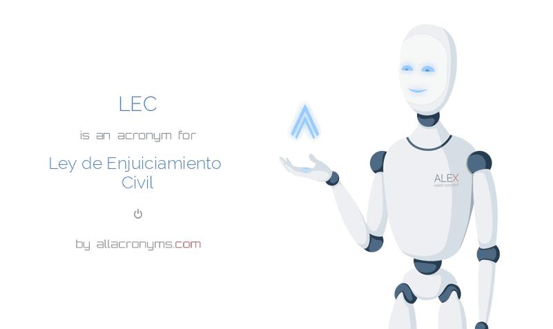 LEC is  an  acronym  for Ley de Enjuiciamiento Civil