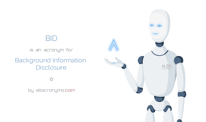 BID is  an  acronym  for Background Information Disclosure