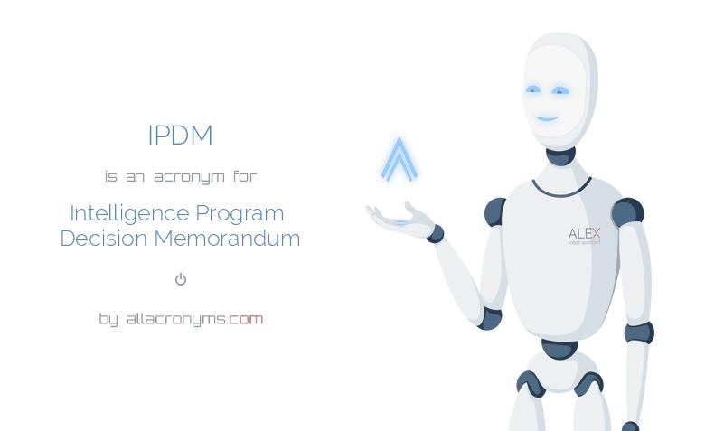 IPDM is  an  acronym  for Intelligence Program Decision Memorandum
