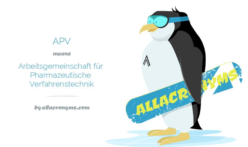 APV means Arbeitsgemeinschaft für Pharmazeutische Verfahrenstechnik