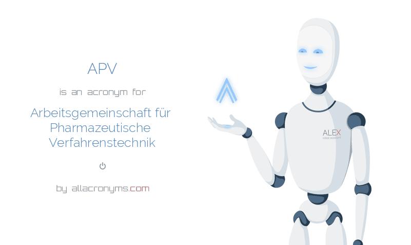 APV is  an  acronym  for Arbeitsgemeinschaft für Pharmazeutische Verfahrenstechnik
