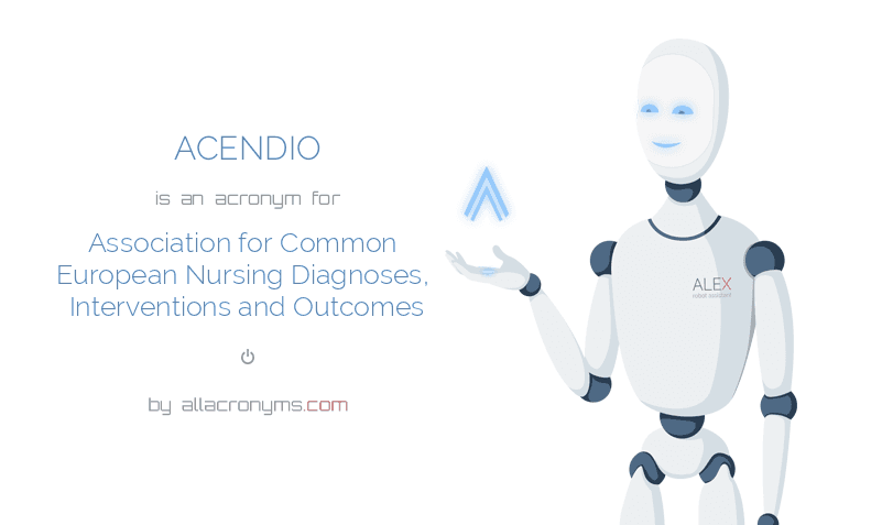 ACENDIO is  an  acronym  for Association for Common European Nursing Diagnoses, Interventions and Outcomes