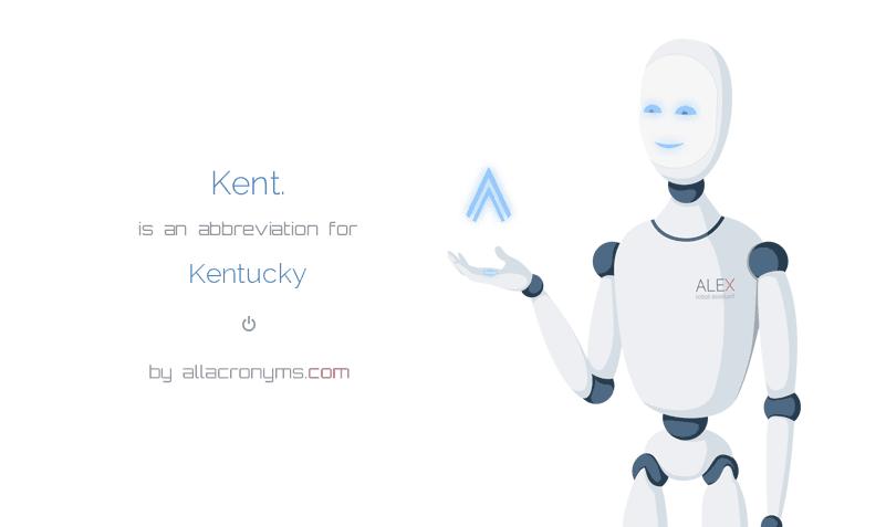 Kent. is  an  abbreviation  for Kentucky