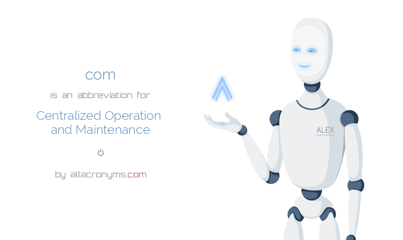 com is  an  abbreviation  for Centralized Operation and Maintenance