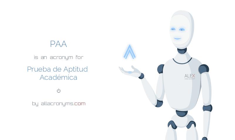PAA is  an  acronym  for Prueba de Aptitud Académica